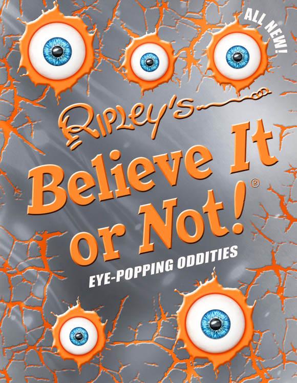 New Ripley's Believe It or Not! Eye-Popping Oddities